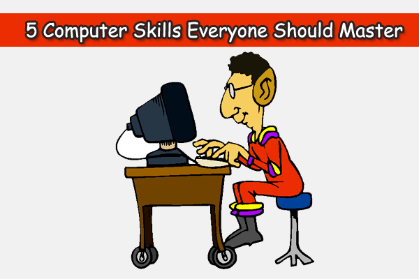 5 Computer Skills Everyone Should Master