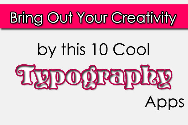 10 Cool Typography Apps to Bring Out Your Creativity