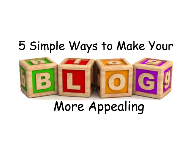 5 Simple Ways to Make Your Blog More Appealing