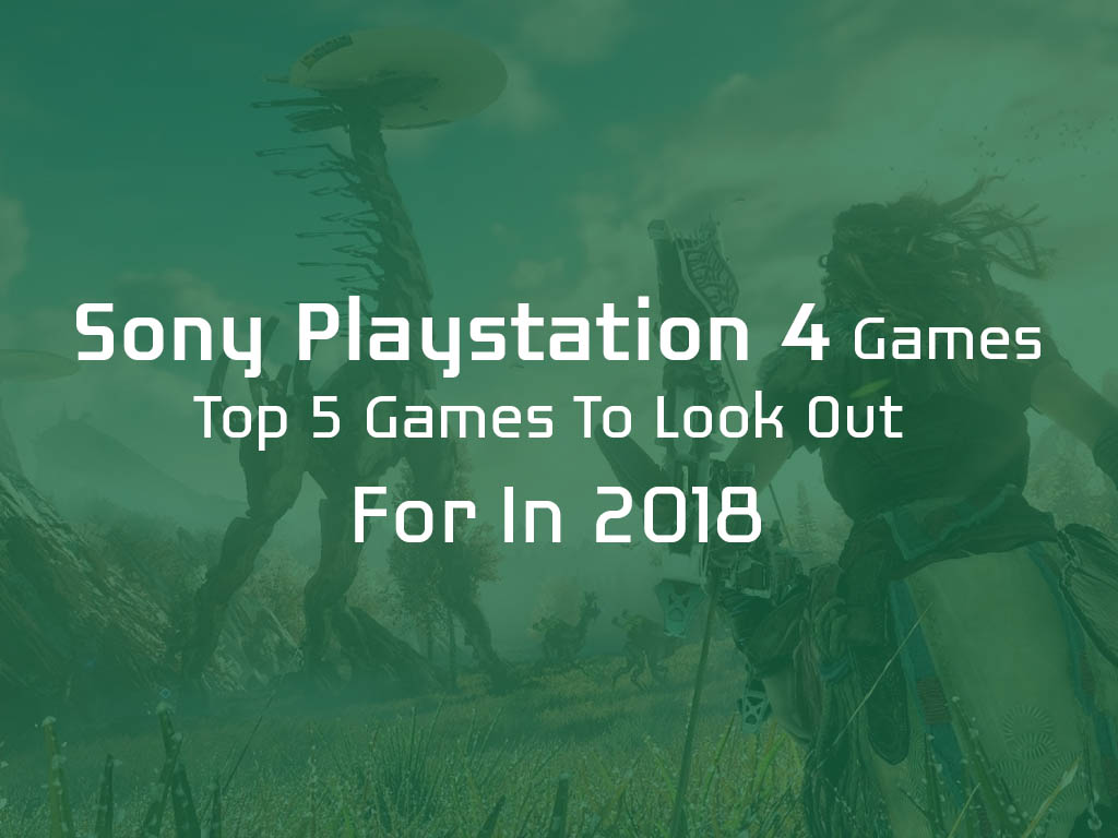 Top 5 PlayStation 4 Games to Look Out for 2018