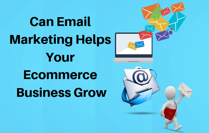 Can Email Marketing Help Your E-Commerce Business Grow-classiblogger