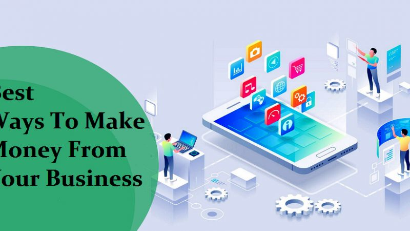 Best Ways To Make Money From Your Business App