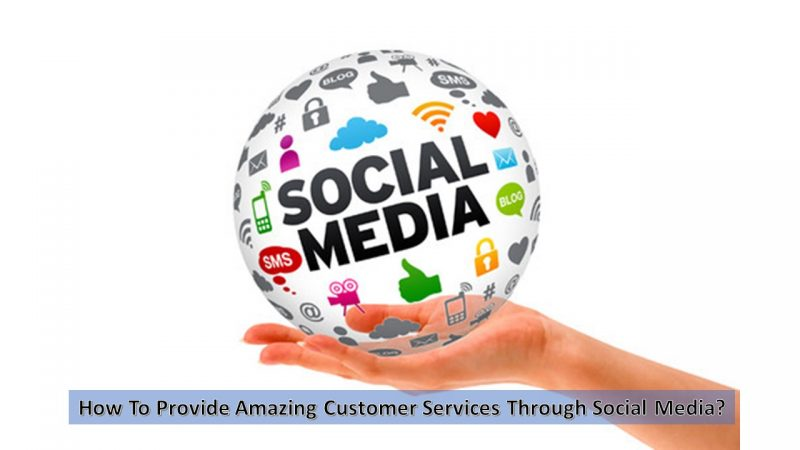 How To Provide Amazing Customer Services Through Social Media?