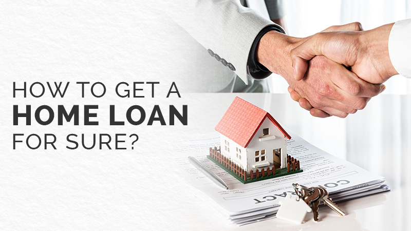 How to Get a Home Loan for Sure?
