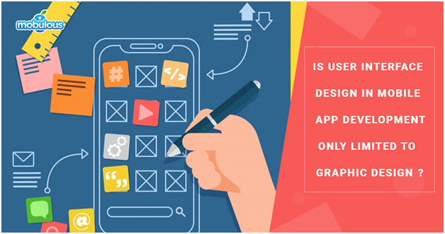 Is User Interface design in mobile app development only limited to graphic design?