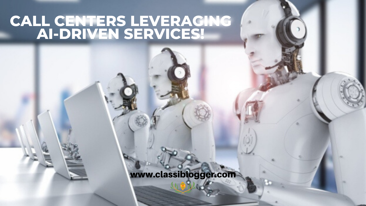 Call Centers Leveraging AI-Driven Services!