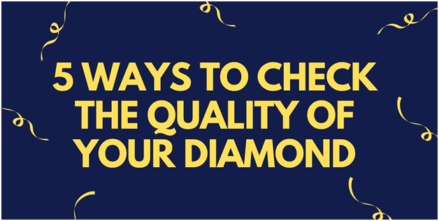 5 Ways To Check The Quality Of Your Diamond